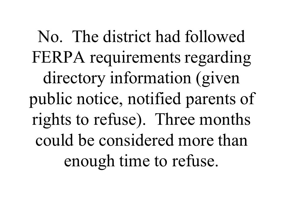 No. The district had followed FERPA requirements regarding directory information (given public notice, notified parents of rights to refuse). Three mo
