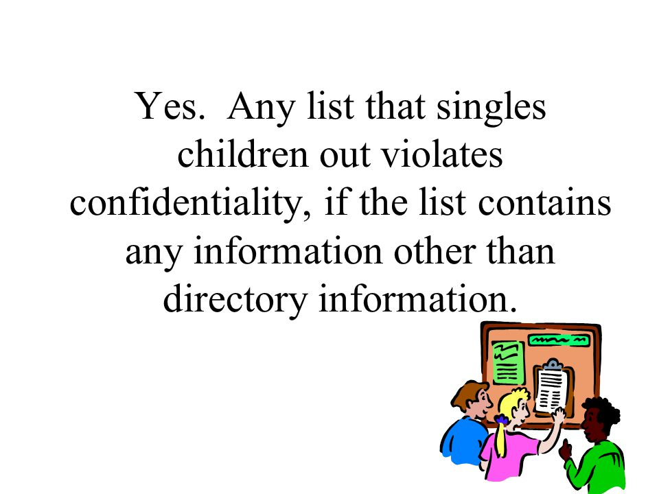 Yes. Any list that singles children out violates confidentiality, if the list contains any information other than directory information.