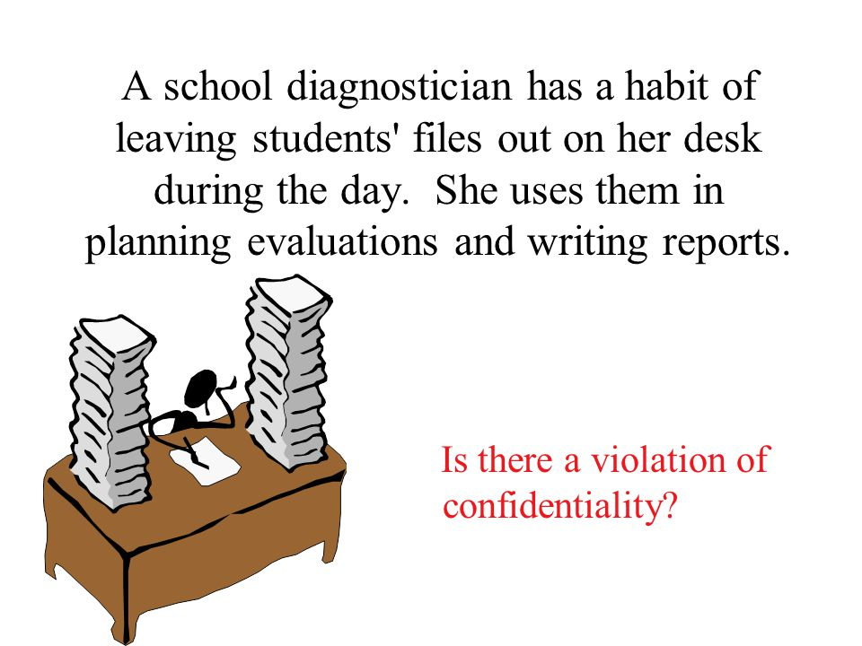 A school diagnostician has a habit of leaving students files out on her desk during the day.