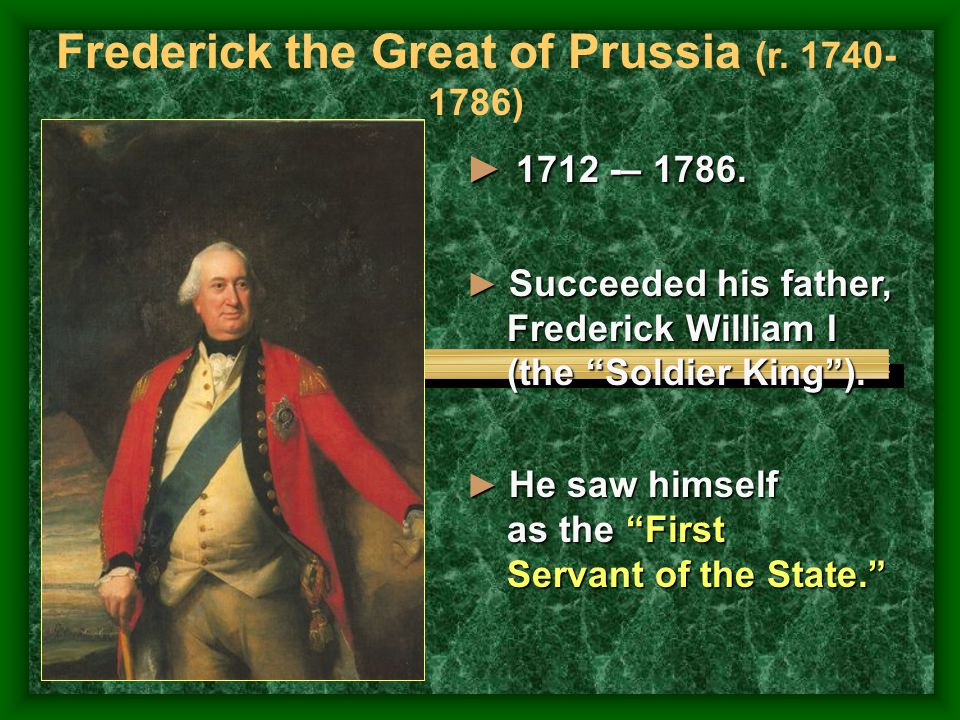 Frederick the Great of Prussia (r.1740- 1786) ► 1712 -– 1786.