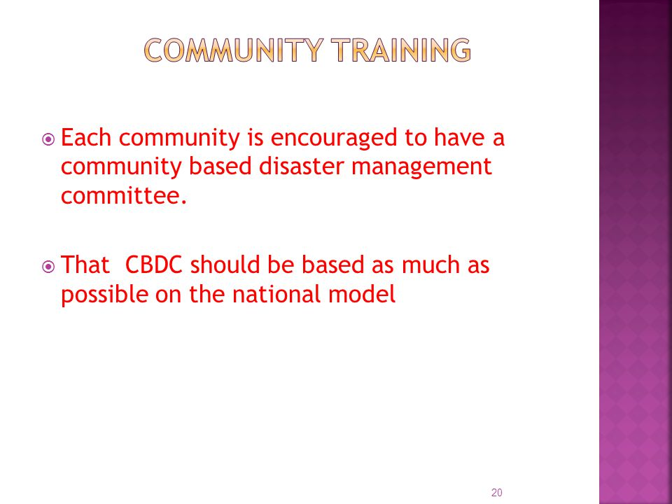  Each community is encouraged to have a community based disaster management committee.