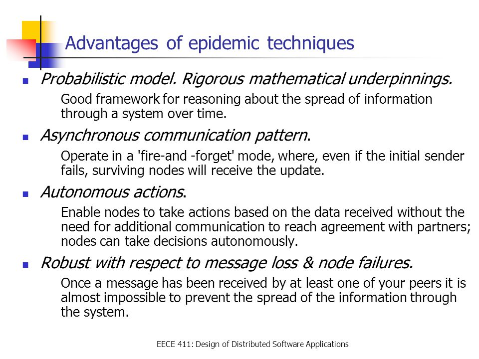 EECE 411: Design of Distributed Software Applications Advantages of epidemic techniques Probabilistic model.