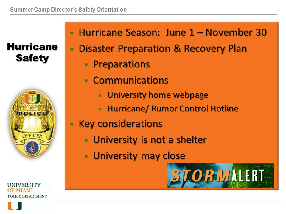 Summer Camp Director's Safety Orientation Hurricane Safety  Hurricane Season: June 1 – November 30  Disaster Preparation & Recovery Plan  Preparati