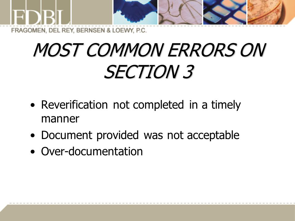 MOST COMMON ERRORS ON SECTION 3 Reverification not completed in a timely manner Document provided was not acceptable Over-documentation