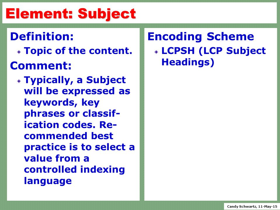Candy Schwartz, 11-May-15 Element: Subject Definition: Topic of the content.