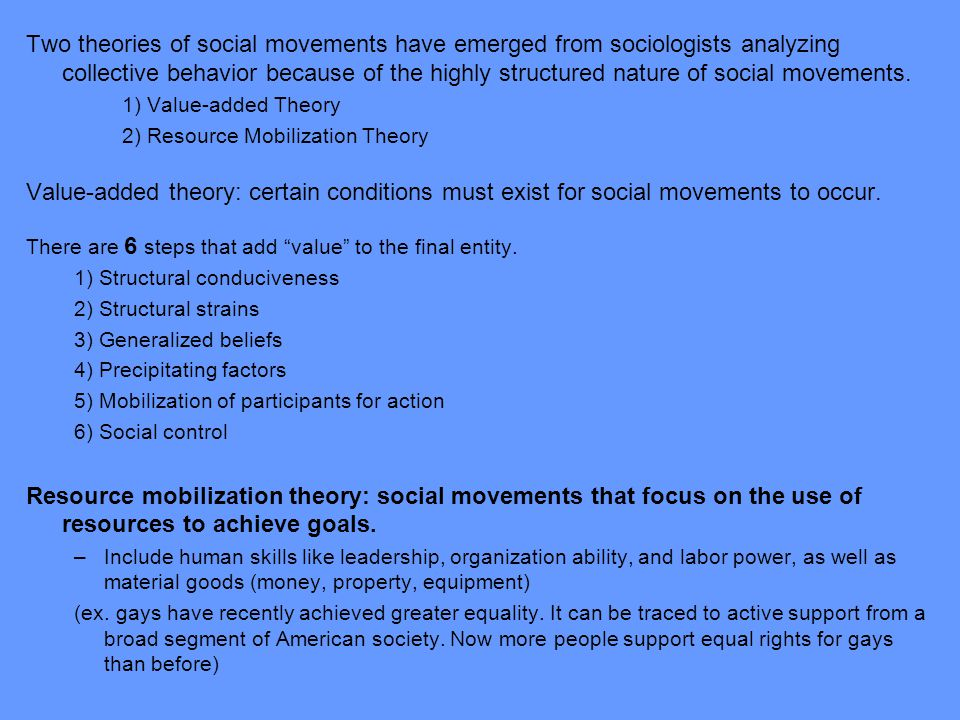 Two theories of social movements have emerged from sociologists analyzing collective behavior because of the highly structured nature of social moveme