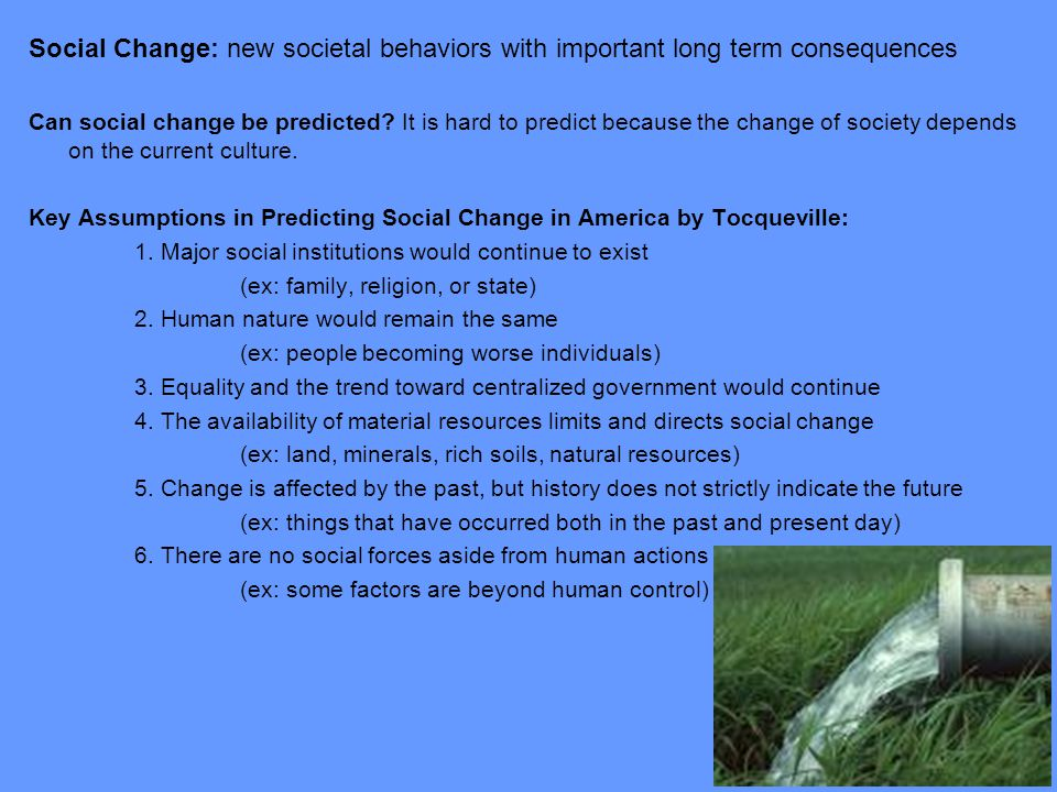 Social Change: new societal behaviors with important long term consequences Can social change be predicted? It is hard to predict because the change o