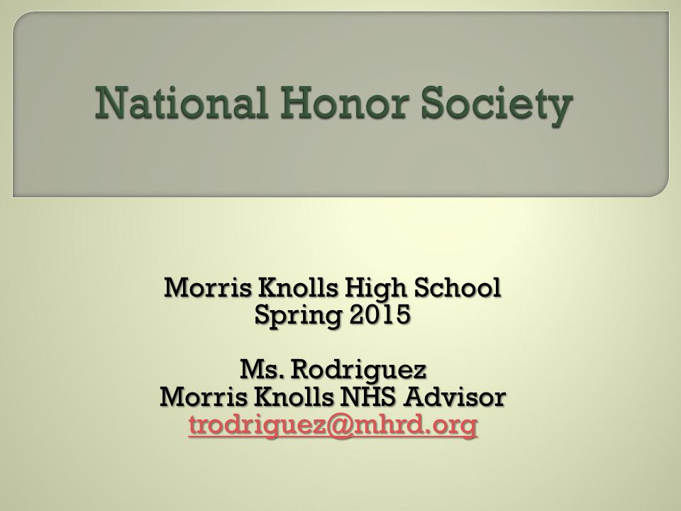 Morris Knolls High School Spring 2015 Ms. Rodriguez Morris Knolls NHS Advisor trodriguez@mhrd.org