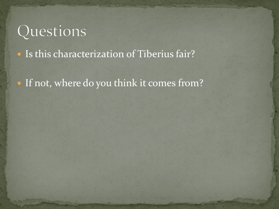 Is this characterization of Tiberius fair If not, where do you think it comes from