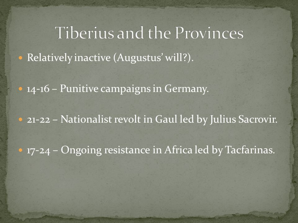 Relatively inactive (Augustus' will ). 14-16 – Punitive campaigns in Germany.