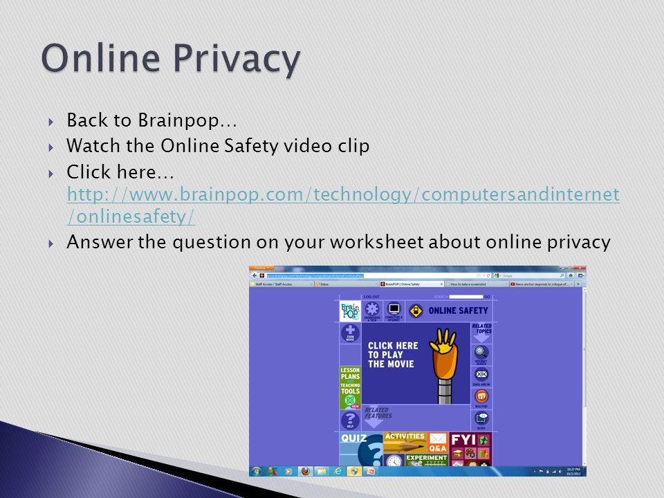  Back to Brainpop…  Watch the Online Safety video clip  Click here… http://www.brainpop.com/technology/computersandinternet /onlinesafety/ http://w