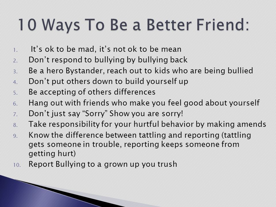 1. It's ok to be mad, it's not ok to be mean 2. Don't respond to bullying by bullying back 3. Be a hero Bystander, reach out to kids who are being bul