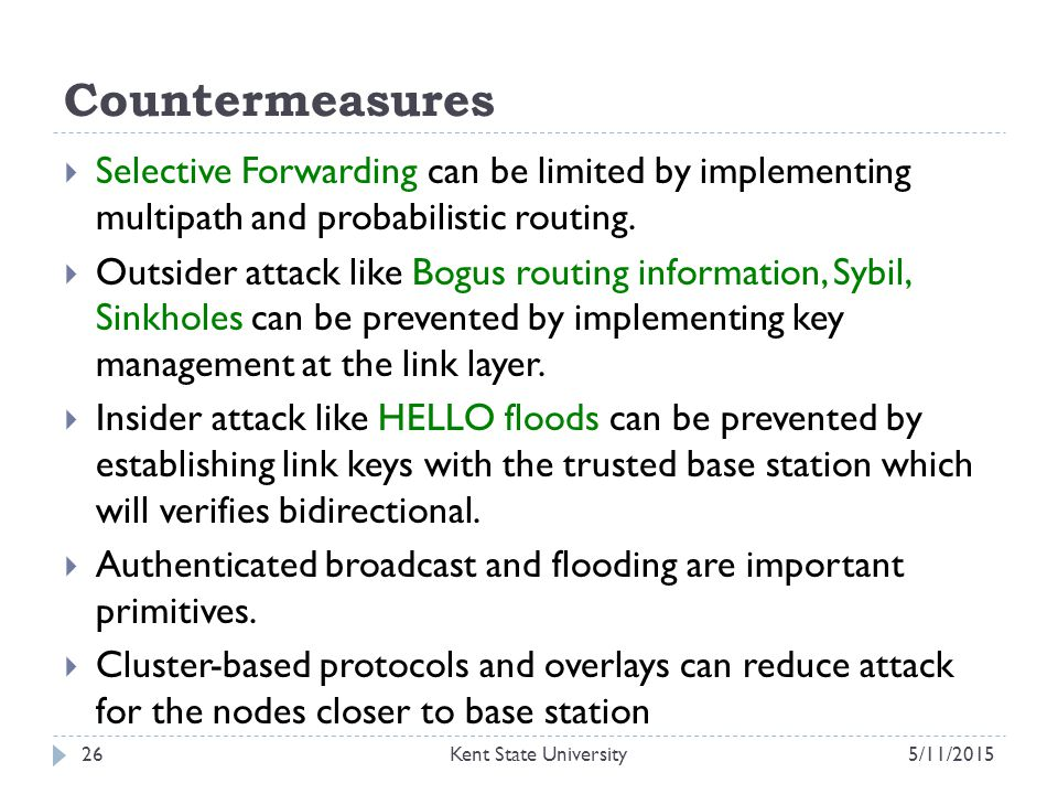 Countermeasures  Selective Forwarding can be limited by implementing multipath and probabilistic routing.