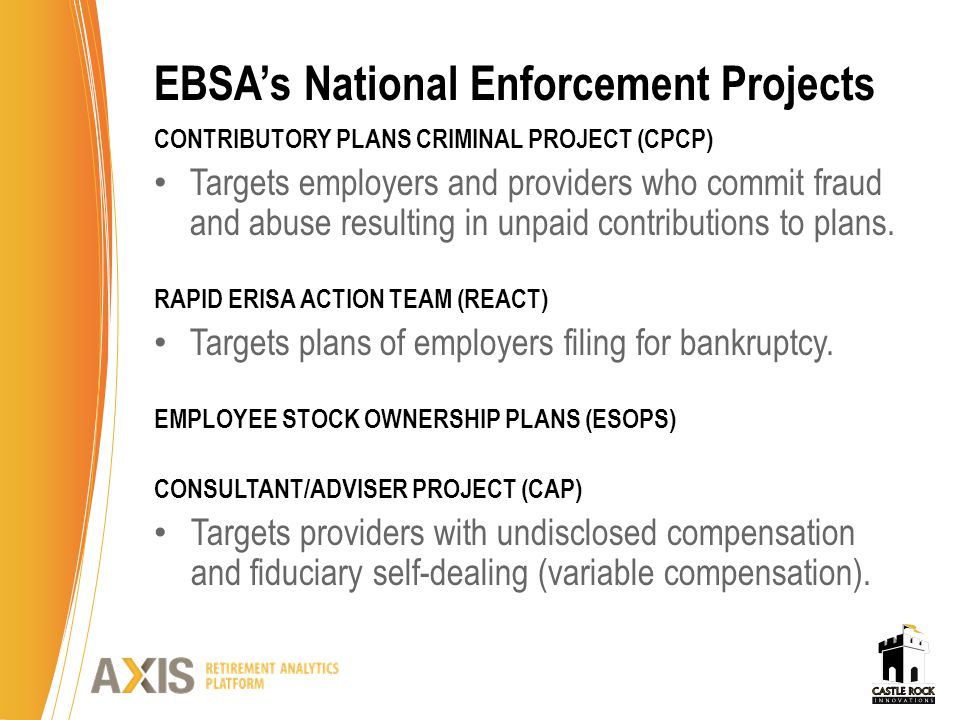 EBSA's National Enforcement Projects CONTRIBUTORY PLANS CRIMINAL PROJECT (CPCP) Targets employers and providers who commit fraud and abuse resulting i