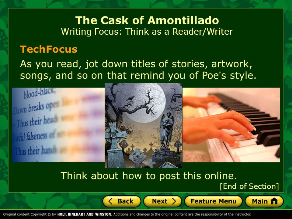 TechFocus The Cask of Amontillado Writing Focus: Think as a Reader/Writer As you read, jot down titles of stories, artwork, songs, and so on that remi