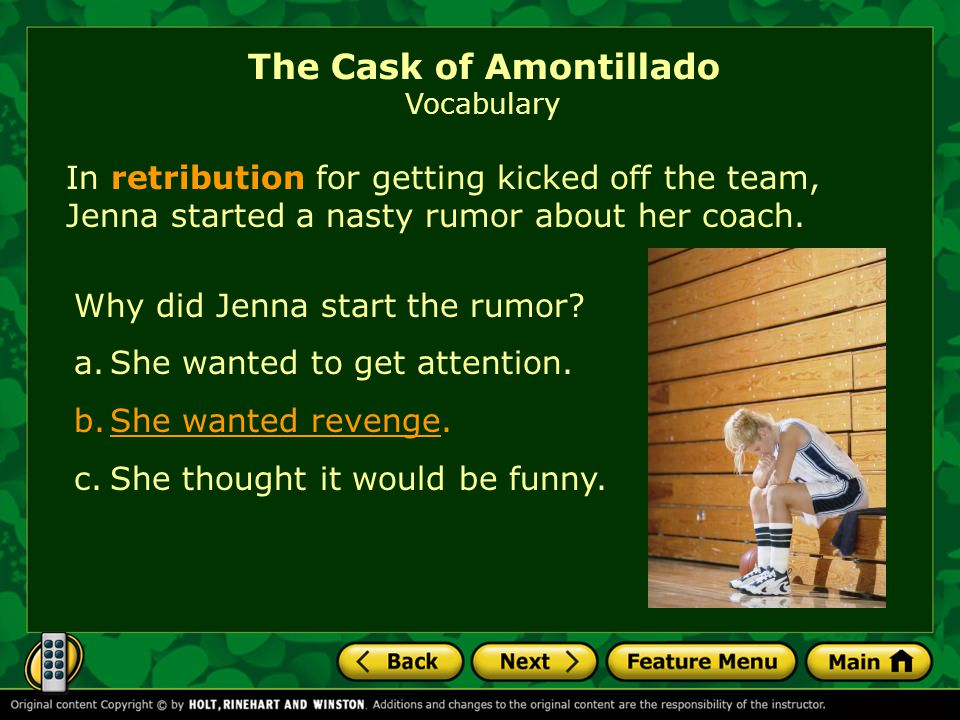 In retribution for getting kicked off the team, Jenna started a nasty rumor about her coach. The Cask of Amontillado Vocabulary Why did Jenna start th
