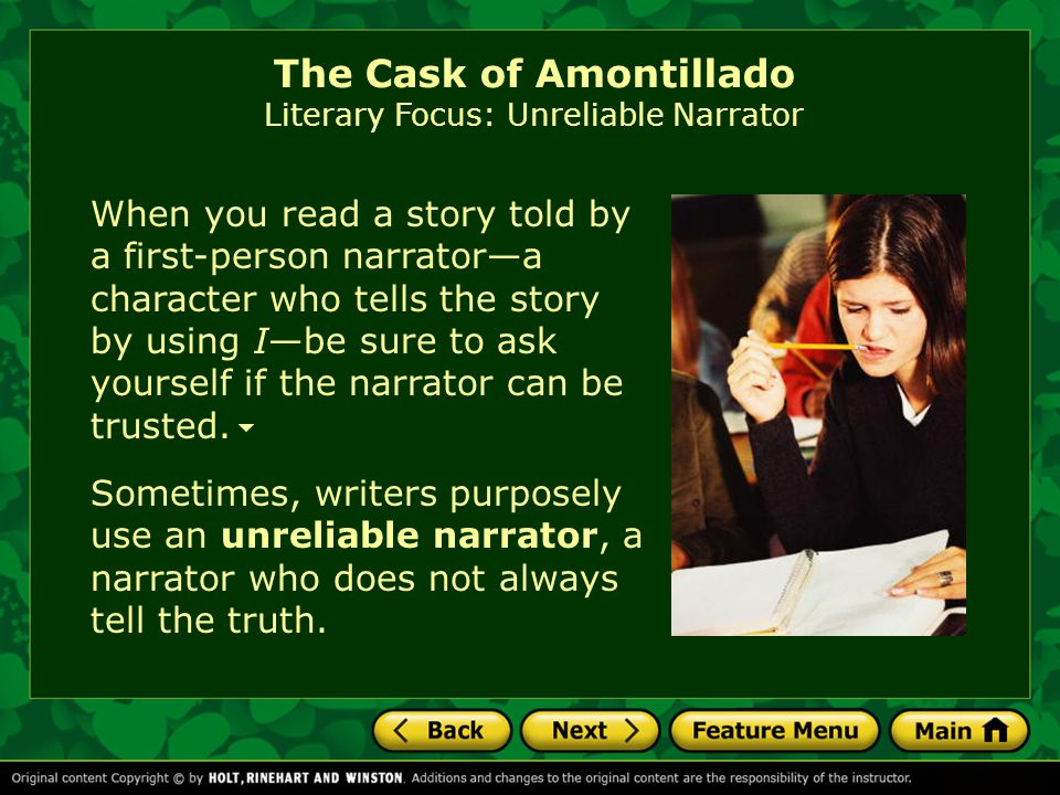 When you read a story told by a first-person narrator—a character who tells the story by using I—be sure to ask yourself if the narrator can be truste