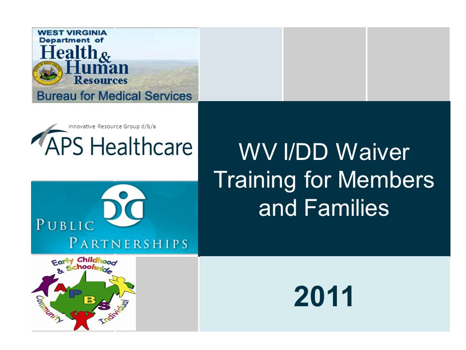 1 WV I/DD Waiver Training for Members and Families 2011 Innovative Resource Group d/b/a