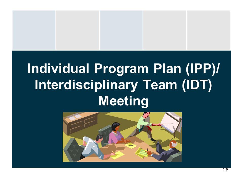 28 Individual Program Plan (IPP)/ Interdisciplinary Team (IDT) Meeting