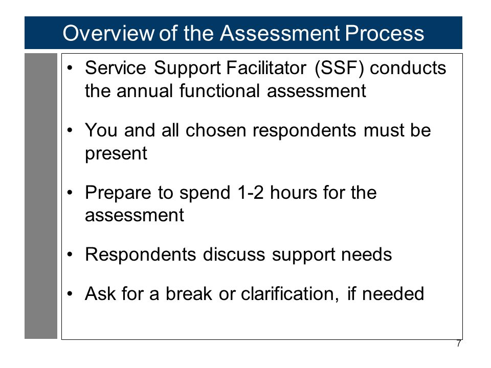 7 Overview of the Assessment Process Service Support Facilitator (SSF) conducts the annual functional assessment You and all chosen respondents must b