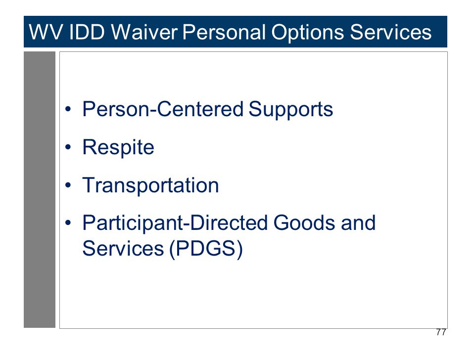 77 WV IDD Waiver Personal Options Services Person-Centered Supports Respite Transportation Participant-Directed Goods and Services (PDGS)