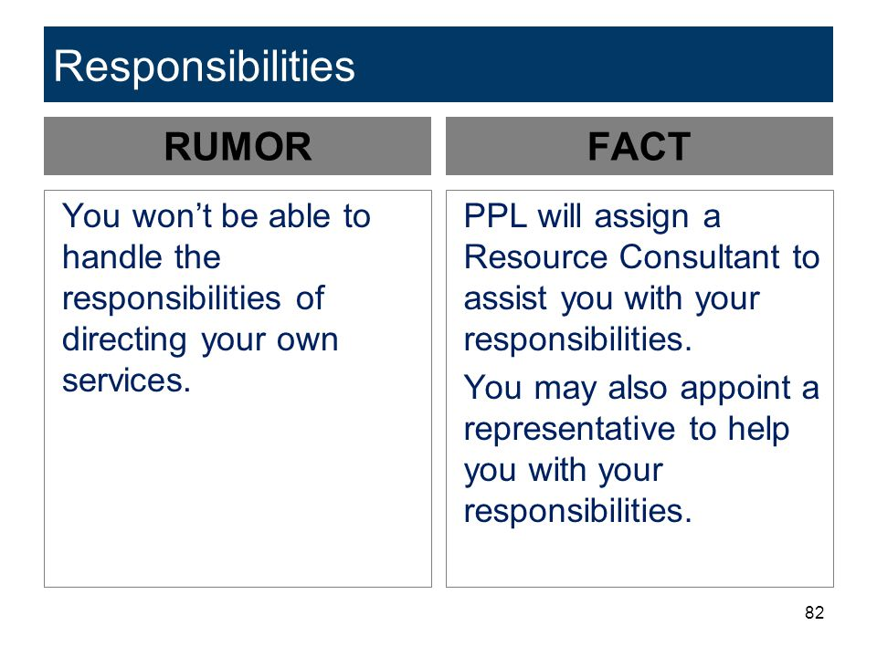 82 Responsibilities RUMOR You won't be able to handle the responsibilities of directing your own services. FACT PPL will assign a Resource Consultant