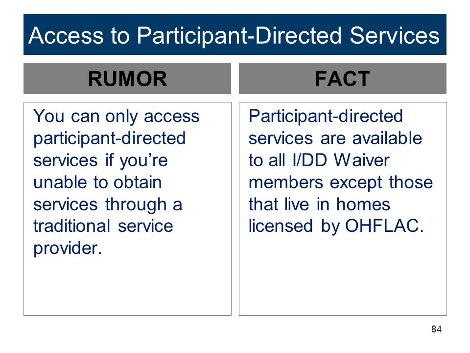 84 Access to Participant-Directed Services RUMOR You can only access participant-directed services if you're unable to obtain services through a traditional service provider.