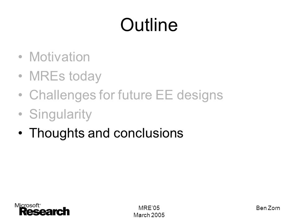 MRE'05 March 2005 Ben Zorn Outline Motivation MREs today Challenges for future EE designs Singularity Thoughts and conclusions