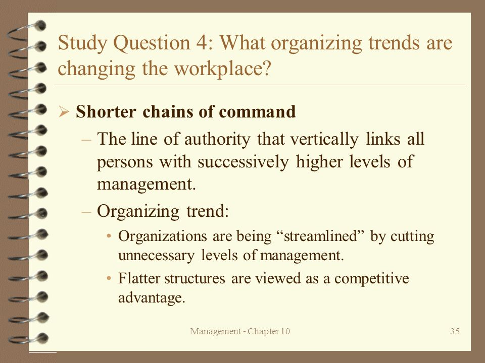 Management - Chapter 1035 Study Question 4: What organizing trends are changing the workplace?  Shorter chains of command –The line of authority that