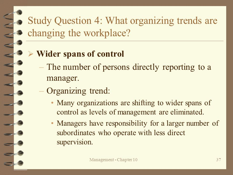 Management - Chapter 1037 Study Question 4: What organizing trends are changing the workplace?  Wider spans of control –The number of persons directl