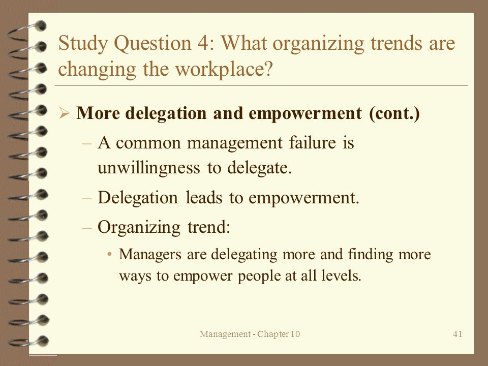 Management - Chapter 1041 Study Question 4: What organizing trends are changing the workplace?  More delegation and empowerment (cont.) –A common man