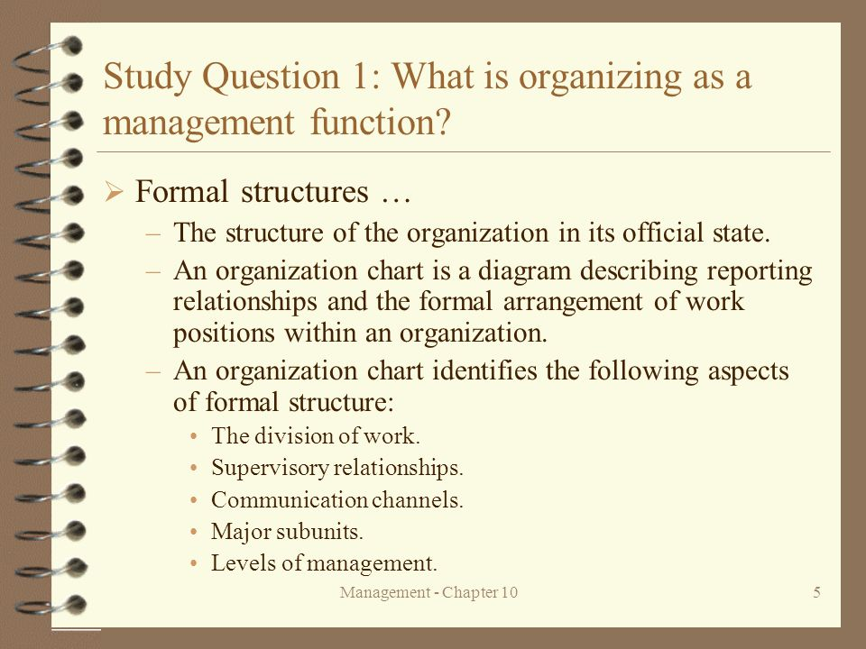 Management - Chapter 105 Study Question 1: What is organizing as a management function?  Formal structures  –The structure of the organization in it