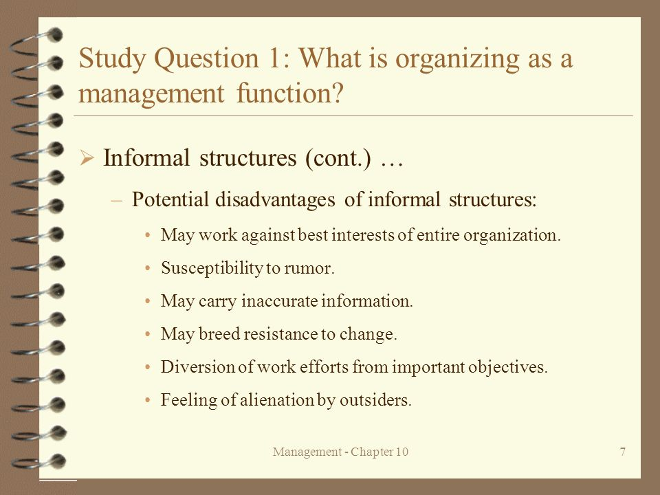 Management - Chapter 107 Study Question 1: What is organizing as a management function?  Informal structures (cont.)  –Potential disadvantages of in