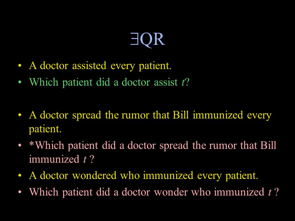  QR A doctor assisted every patient. Which patient did a doctor assist t.
