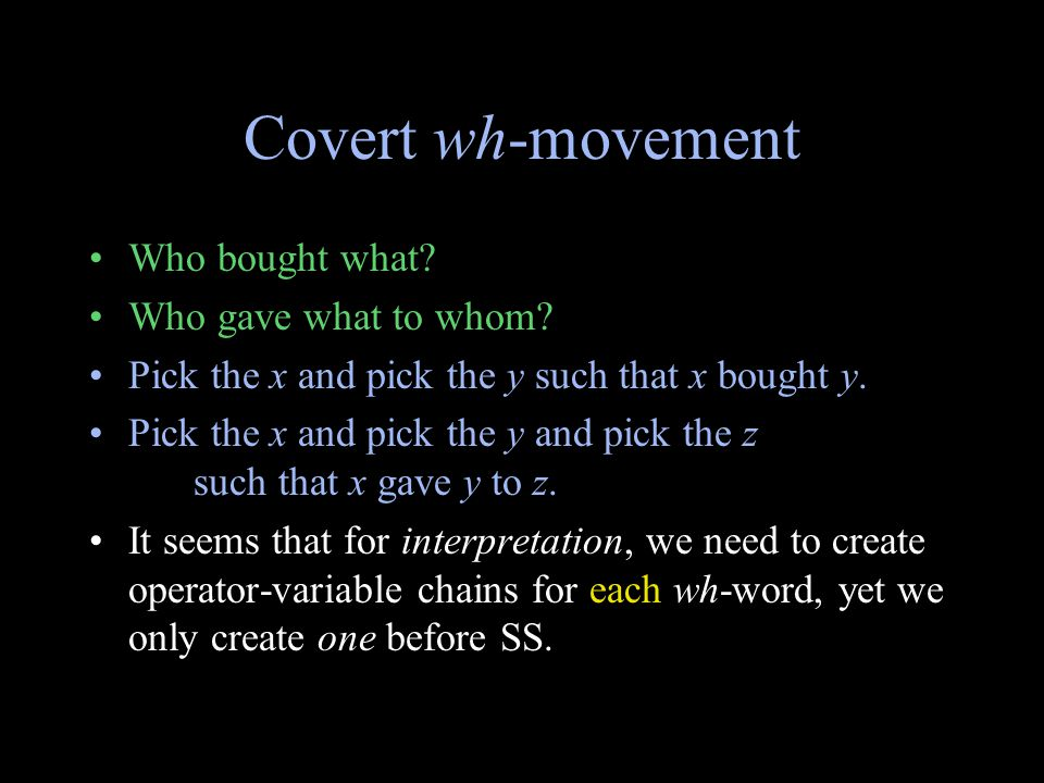 Covert wh-movement Who bought what. Who gave what to whom.