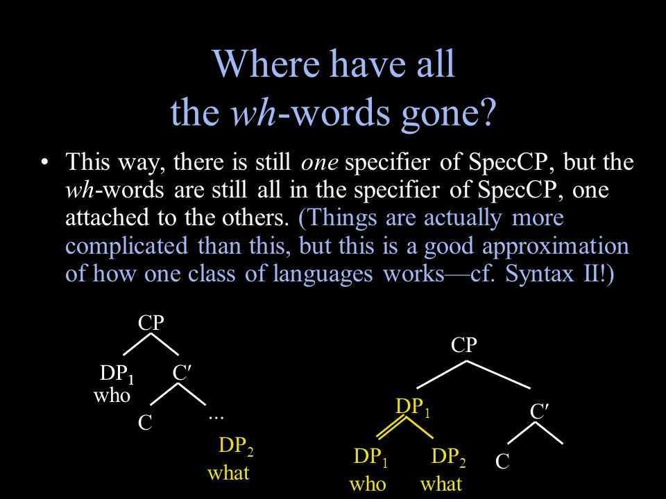 Where have all the wh-words gone? This way, there is still one specifier of SpecCP, but the wh-words are still all in the specifier of SpecCP, one att