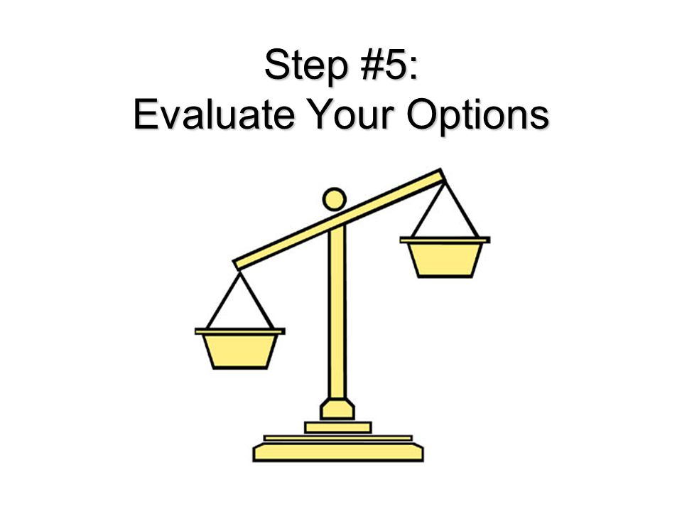 Step #5: Evaluate Your Options