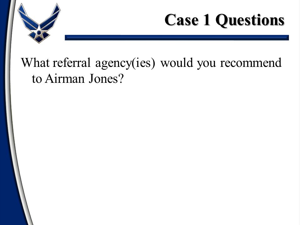 What referral agency(ies) would you recommend to Airman Jones? Case 1 Questions