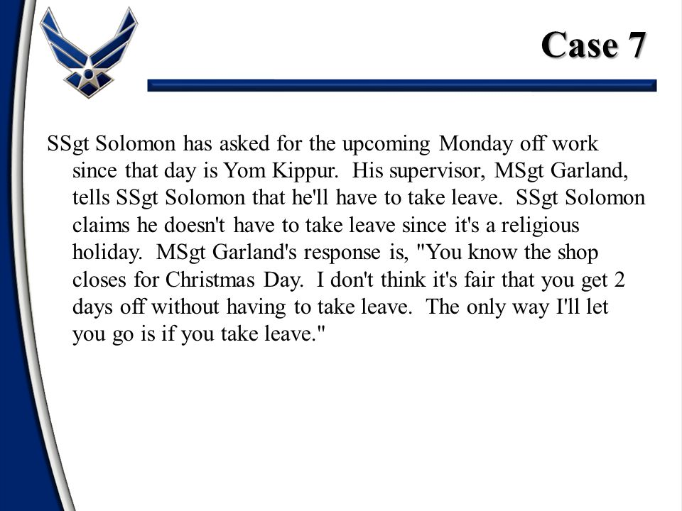 SSgt Solomon has asked for the upcoming Monday off work since that day is Yom Kippur.