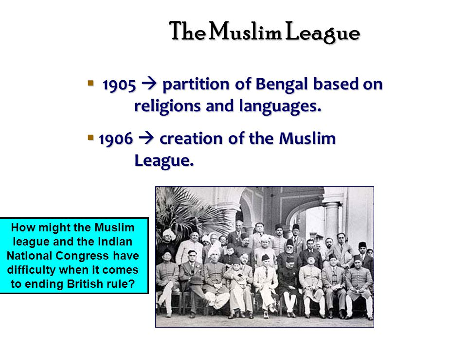 The Muslim League  1905  partition of Bengal based on religions and languages.