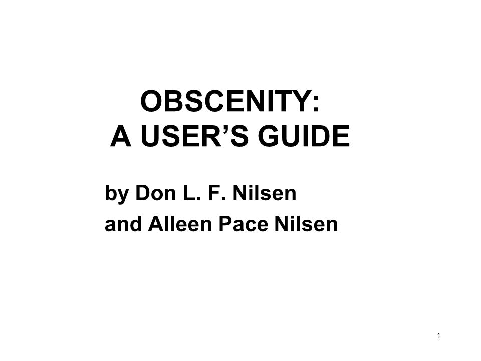 1 OBSCENITY: A USER'S GUIDE by Don L. F. Nilsen and Alleen Pace Nilsen