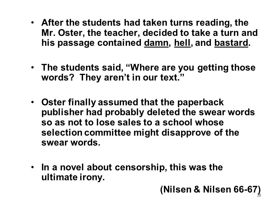 30 After the students had taken turns reading, the Mr. Oster, the teacher, decided to take a turn and his passage contained damn, hell, and bastard. T