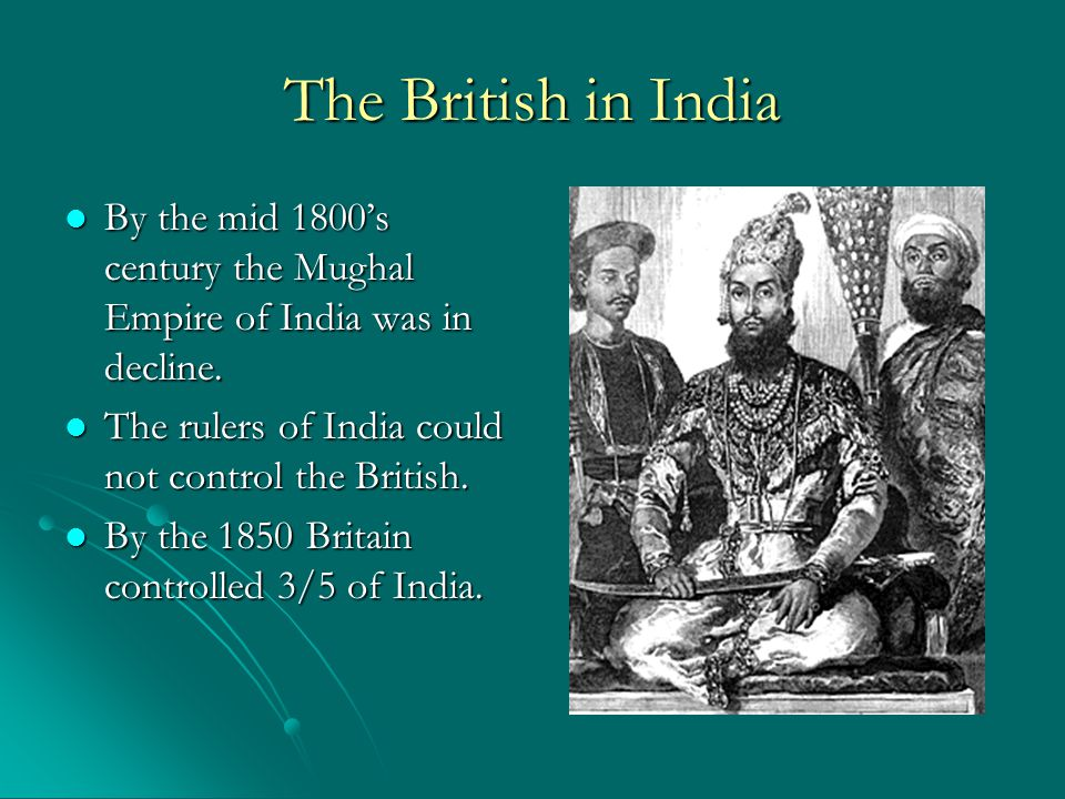 The British in India Britain's empire extended around the world and with control over India the sun never set on the British Empire Britain's empire extended around the world and with control over India the sun never set on the British Empire India was also known as the Jewel in the Crown India was also known as the Jewel in the Crown India was seen as the most valuable of Britain's colonies.