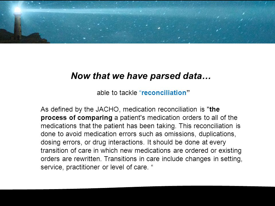 "Now that we have parsed data… able to tackle ""reconciliation"" As defined by the JACHO, medication reconciliation is"