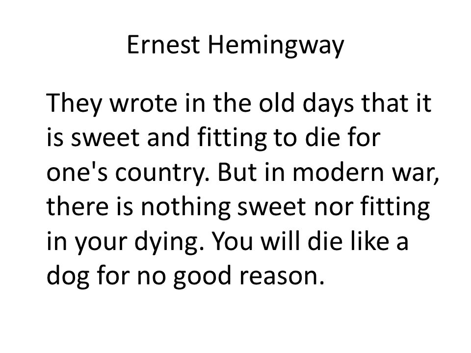Ernest Hemingway They wrote in the old days that it is sweet and fitting to die for one s country.