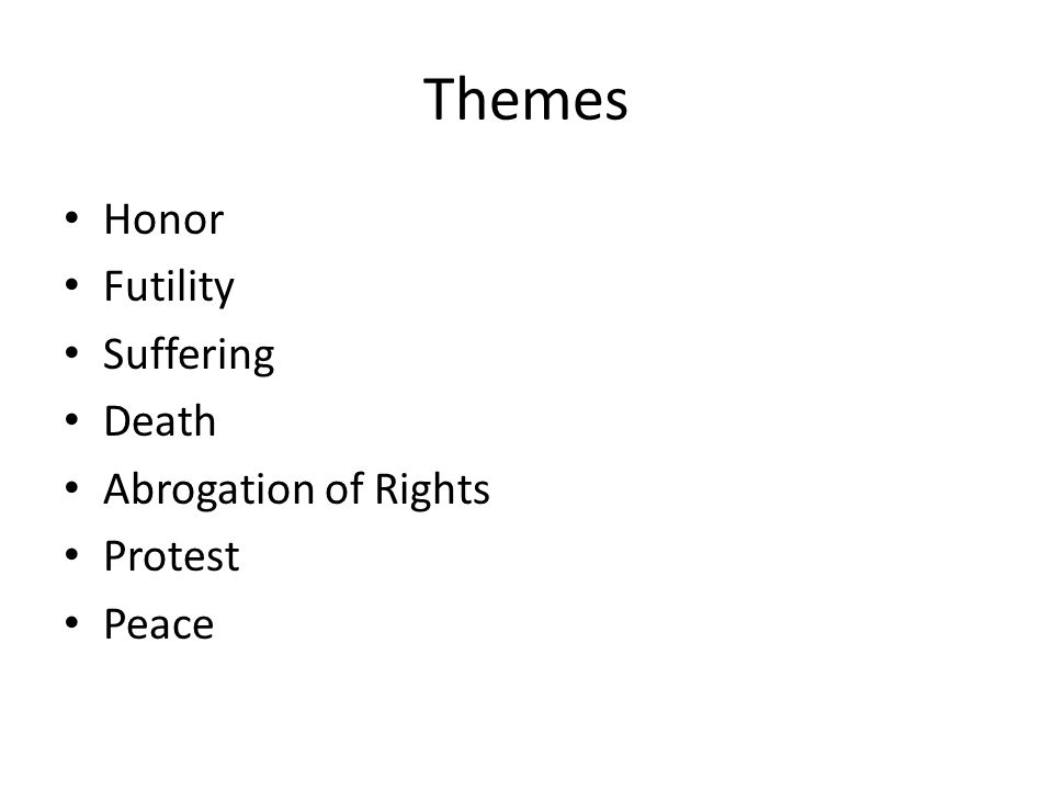 Themes Honor Futility Suffering Death Abrogation of Rights Protest Peace