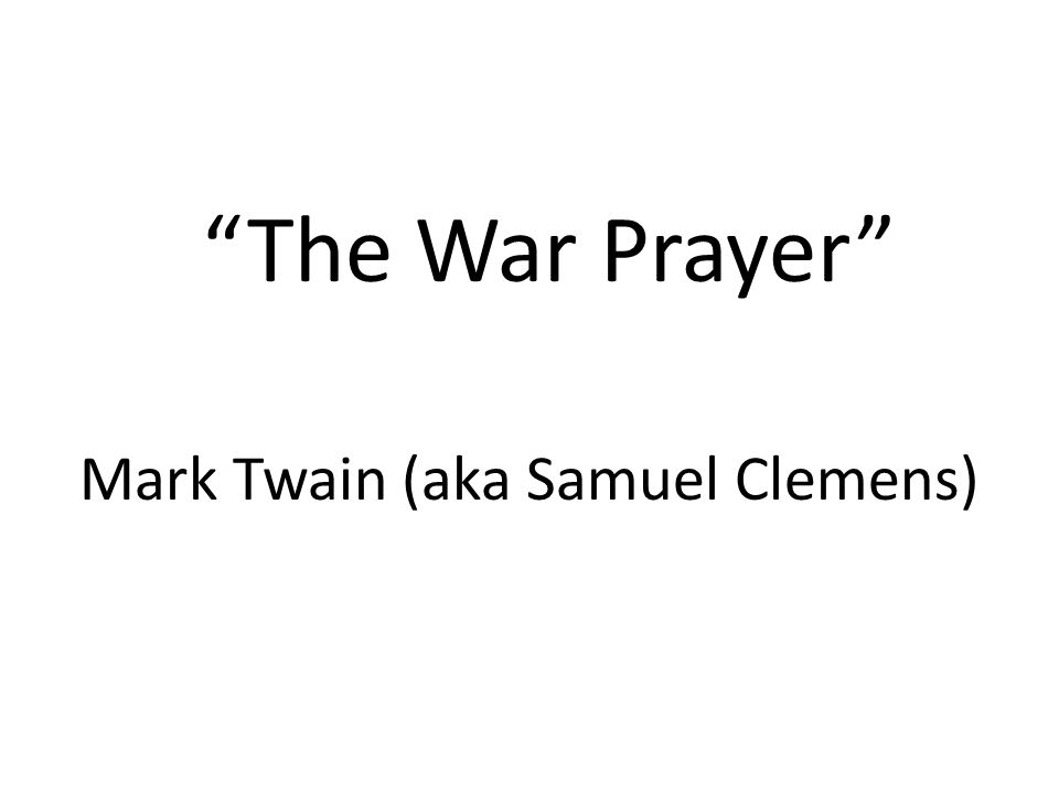 The War Prayer Mark Twain (aka Samuel Clemens)