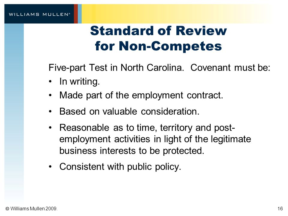  Williams Mullen 2009. 16 Standard of Review for Non-Competes Five-part Test in North Carolina.