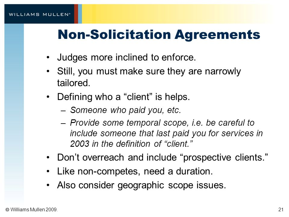  Williams Mullen 2009. 21 Non-Solicitation Agreements Judges more inclined to enforce.