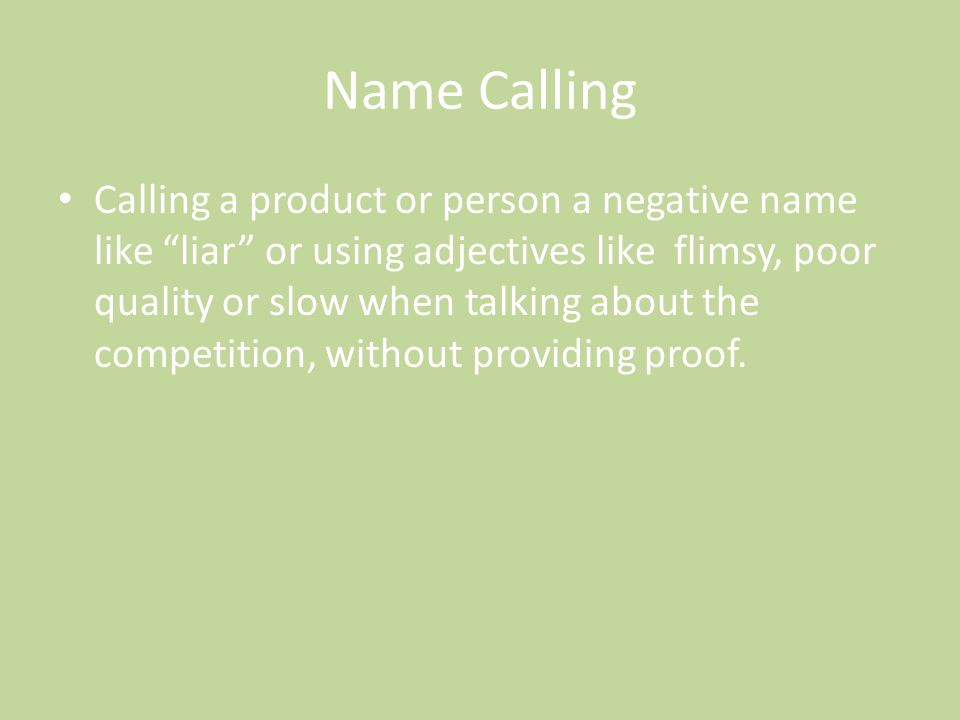 "Name Calling Calling a product or person a negative name like ""liar"" or using adjectives like flimsy, poor quality or slow when talking about the comp"